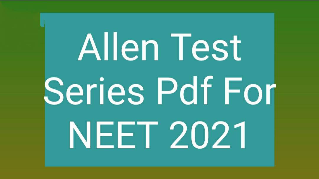 Allen Test Series Pdf For NEET 2021-Free Download