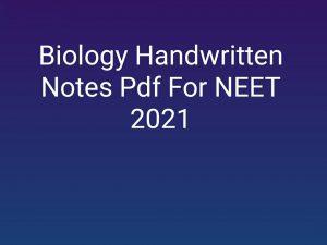Biology Handwritten Notes Pdf For NEET 2021